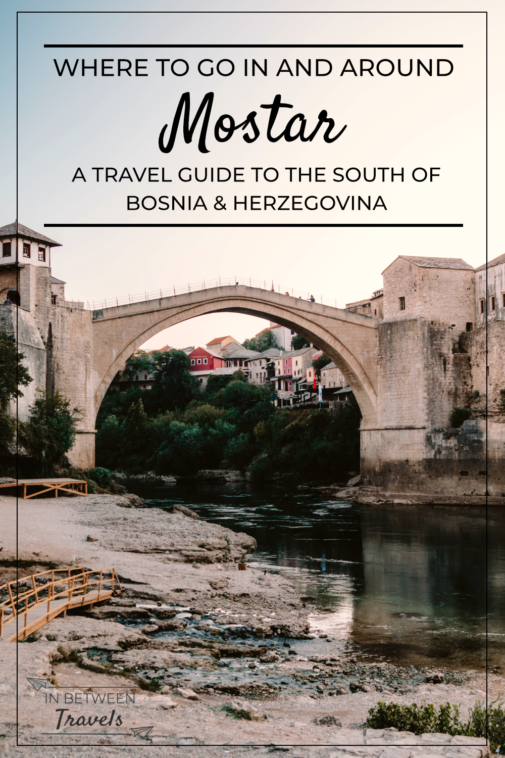 Mostar and around: a Travel Guide