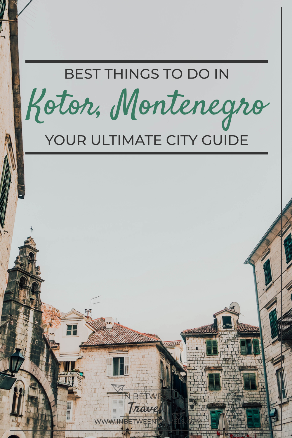 Kotor City Guide, the Pearl of Montenegro